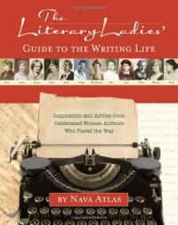 Literary Ladies' Guide to the Writing Life, The - Nava Atlas
