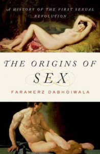 The Origins of Sex: A History of the First Sexual Revolution [ THE ORIGINS OF SEX: A HISTORY OF THE FIRST SEXUAL REVOLUTION BY Dabhoiwala, Faramerz ( Author ) May-01-2012 - Faramerz Dabhoiwala