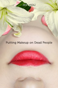 Putting Makeup on Dead People - Jen Violi