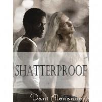Shatterproof (Shattered Glass, #3) - Dani Alexander
