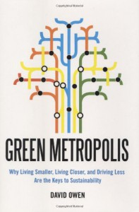 Green Metropolis: What the City Can Teach the Country About True Sustainability - David Owen