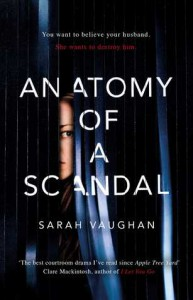 Anatomy of a Scandal: The brilliant, must-read novel of 2018 - Sarah Vaughan