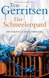 Der Schneeleopard: Ein Rizzoli-&Isles-Thriller - Tess Gerritsen, Andreas Jäger