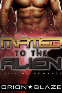 Mated to the Alien (Mpreg Gay Science-Fiction Romance) (Alien Lovers Book 1) - Orion Blaze