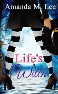 Life's a Witch (A Wicked Witches of the Midwest Mystery Book 7) - Amanda M. Lee
