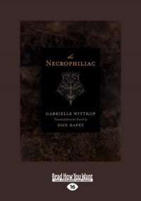 The Necrophiliac: Le (Ncrophile) - Gabrielle Wittkop and Don Bapst
