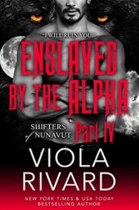Enslaved by the Alpha: Part Four - Viola Rivard