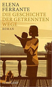 Die Geschichte der getrennten Wege: Band 3 der Neapolitanischen Saga (Erwachsenenjahre) (Neapolitanische Saga) - Karin Krieger, Elena Ferrante