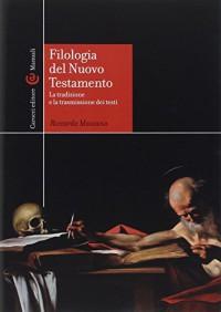 Filologia del Nuovo Testamento. La tradizione e la trasmissione dei testi - Riccardo Maisano