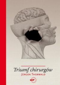 Triumf chirurgów - Jürgen Thorwald, Janina Sczaniecka, Albin Bandurski