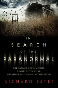 In Search of the Paranormal: The Hammer House Murder, Ghosts of the Clink, and Other Disturbing Investigations - Richard Estep