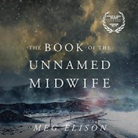 The Book of the Unnamed Midwife: The Road to Nowhere, Book 1 - -Brilliance Audio on CD Unabridged-, Meg Elison, Angela Dawe