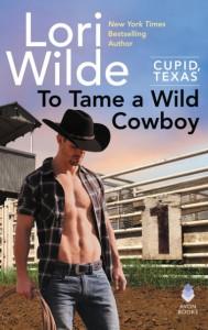 To Tame a Wild Cowboy (Cupid, Texas #7) - Lori Wilde