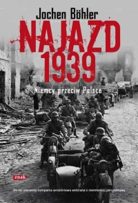 Najazd 1939. Niemcy przeciw Polsce - Jochen Böhler