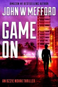 Game ON (An Ozzie Novak Thriller, Book 2) (Redemption Thriller Series) (Volume 14) - John W. Mefford