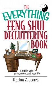 The Everything Feng Shui Decluttering Book: Simplify Your Environment and Your Life - Katina Z. Jones