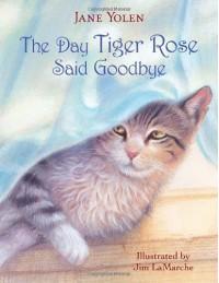 The Day Tiger Rose Said Goodbye - Jane Yolen, Jim LaMarche