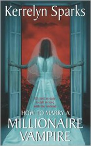 How to Marry a Millionaire Vampire (Love at Stake Series #1) -