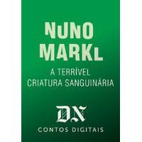 A Terrível Criatura Sanguinária - Nuno Markl