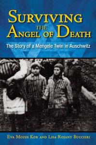 Surviving the Angel of Death: The Story of a Mengele Twin in Auschwitz - Eva Mozes Kor, Lisa Rojany Buccieri