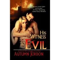 His Witness To Evil - Autumn Jordon
