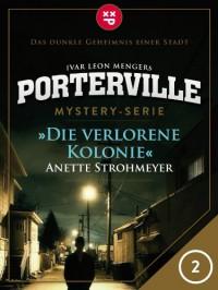 Porterville - Folge 2: Die verlorene Kolonie - Ivar Leon Menger,  Anette Strohmeyer