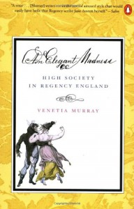 An Elegant Madness: High Society in Regency England - Venetia Murray