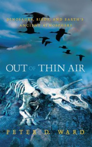 Out of Thin Air: Dinosaurs, Birds, and Earth's Ancient Atmosphere - Peter D. Ward, David W. Ehlert