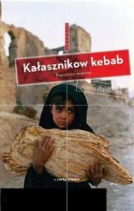 Kałasznikow Kebab. Reportaże wojenne - Anna Badkhen