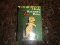 A Fairly Honourable Defeat - Iris Murdoch