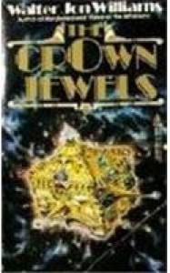 The Crown Jewels - Walter Jon Williams