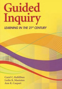 Guided Inquiry: Learning in the 21st Century - Carol C. Kuhlthau