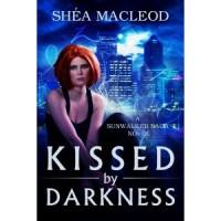 Kissed by Darkness (Sunwalker Saga, #1) - Shéa MacLeod