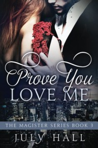 Prove You Love Me: The Magister Series: Book 3 - July Hall