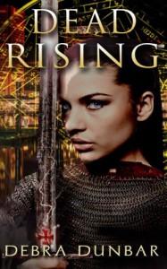 Dead Rising (The Templar) (Volume 1) - Debra Dunbar