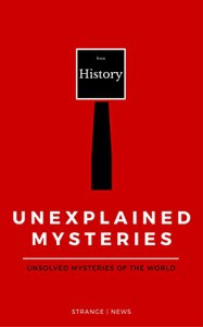 Unexplained Mysteries: Unsolved Mysteries Book - Victorian Mysteries