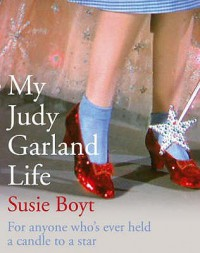 My Judy Garland Life - Susie Boyt