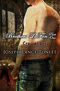 Brothers LaFon, Part One: Crucial Lessons - Joseph Lance Tonlet, Starr Waddell
