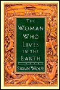The Woman Who Lives in the Earth - Swain Wolfe
