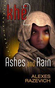 Ashes and Rain: Sequel to Khe (The Ahsenthe Cycle Book 2) - Alexes Razevich