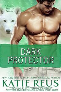 Dark Protector (A Werewolf Romance) (Moon Shifter Series Book 6) - Katie Reus