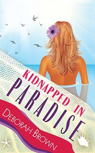 Kidnapped in Paradise (Paradise Series) (Volume 7) - Deborah Brown