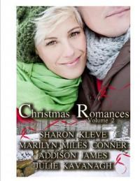 Christmas Romances Volume 2 - Sharon Kleve, Marilyn Miles Conner, Addison James, Julie Kavanagh