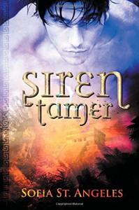 Siren Tamer: Book One of the Siren Tamer Series (Volume 1) - Sofia St. Angeles, McKenna Gardner, Fiona Jayde
