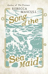 Song of the Sea Maid - Rebecca Mascull
