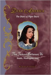 The Fences Between Us: The Diary of Piper Davis, Seattle, Washington, 1941 (Dear America Series) -
