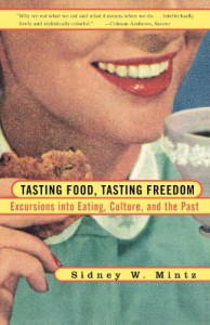 Tasting Food, Tasting Freedom: Excursions into Eating, Power, and the Past - Sidney Mintz