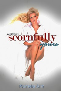Scornfully Yours (Torn, #1) - Pamela Ann