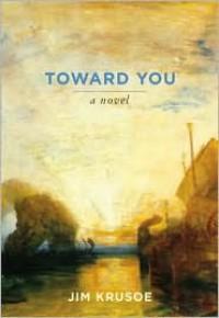 Toward You - Jim Krusoe