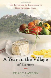 A Year in the Village of Eternity: The Lifestyle of Longevity in Campodimele, Italy - Tracey Lawson